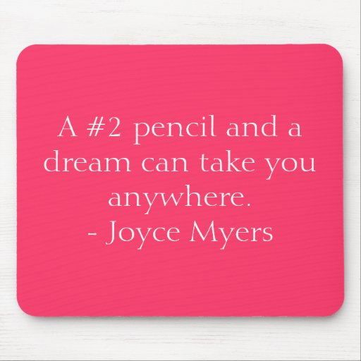 A #2 pencil and a dream can take you anywhere. ... mouse mat