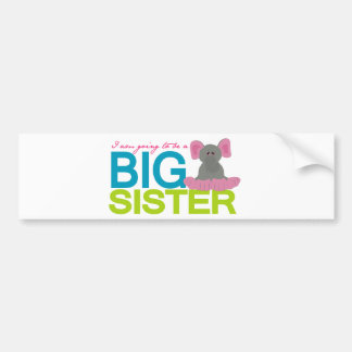 A am going to be a big Sister Elephant Car Bumper Sticker