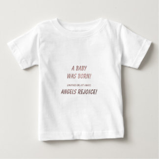 A Baby was Born! Angels rejoice! Baby T-Shirt