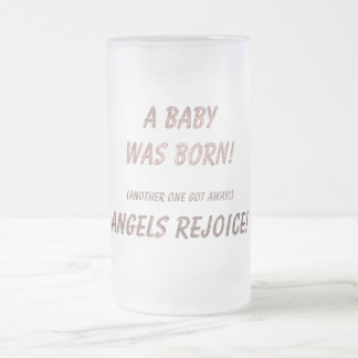 A Baby was Born! Angels rejoice! Frosted Glass Beer Mug