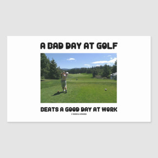 A Bad Day At Golf Beats A Good Day At Work Rectangular Sticker
