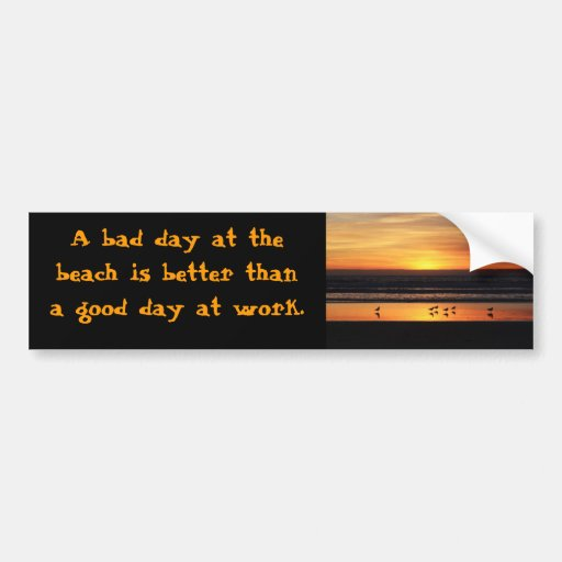 A bad day at the beach bumper stickers