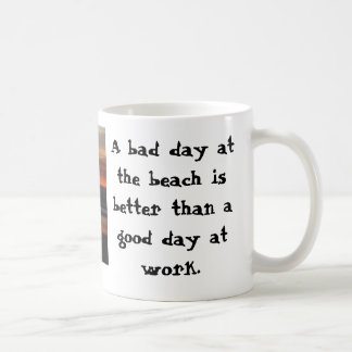 A bad day at the beach is better than... coffee mug