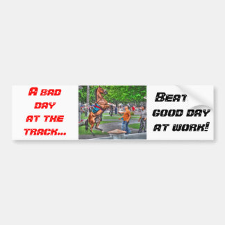 A bad day at the track-beats a good day at work! bumper sticker