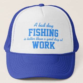 A Bad Day Fishing Better Than a Good Day at Work Trucker Hat