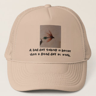 A bad day fishing is better than a... trucker hat