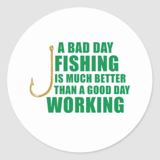 A Bad Day Fishing Is Much Better Classic Round Sticker