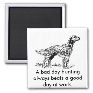 A bad day hunting always beats a good day at work. magnet