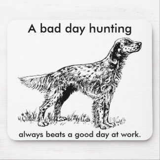 A bad day hunting always beats a good day at work. mouse pad