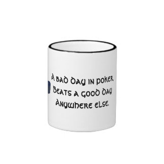A bad day in poker beats a good day anywhere else ringer mug