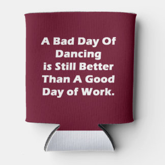 A Bad Day Of Dancing Can Cooler
