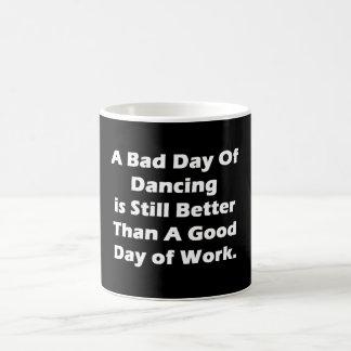 A Bad Day Of Dancing Coffee Mug