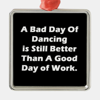 A Bad Day Of Dancing Metal Ornament