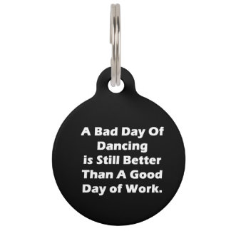 A Bad Day Of Dancing Pet Tag
