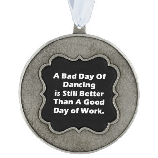 A Bad Day Of Dancing Pewter Ornament