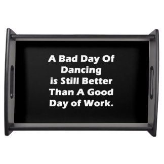 A Bad Day Of Dancing Serving Tray