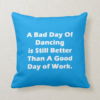 A Bad Day Of Dancing Throw Pillow