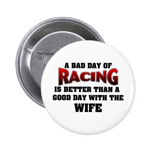 A Bad Day Of Racing... Pinback Button