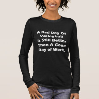 A Bad Day Of Volleyball Long Sleeve T-Shirt