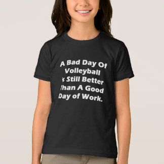 A Bad Day Of Volleyball T-Shirt