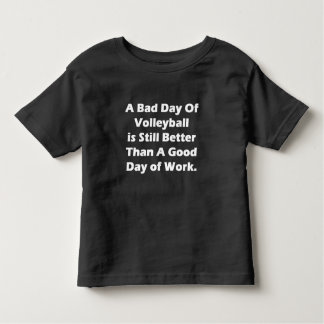 A Bad Day Of Volleyball Toddler T-shirt