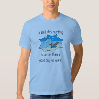 A bad day surfing beats a good day at work tee shirt