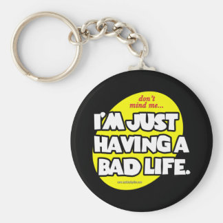 A Bad Life... Basic Round Button Keychain