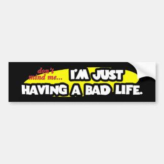 A Bad Life... Bumper Sticker