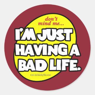 A Bad Life... Classic Round Sticker