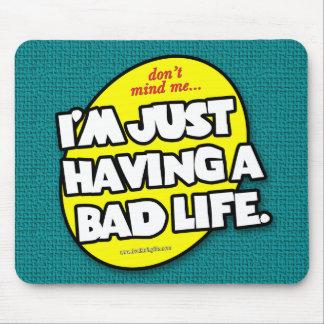 A Bad Life... Mousepads
