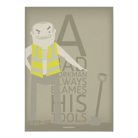 A Bad Workman Always Blames His Tools Poster