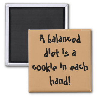 A balanced diet is a cookie in each hand! 2 inch square magnet