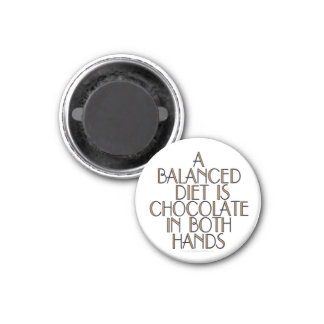 A balanced diet is chocolate in both hands 1 inch round magnet