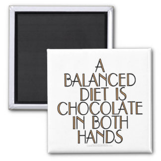 A balanced diet is chocolate in both hands 2 inch square magnet