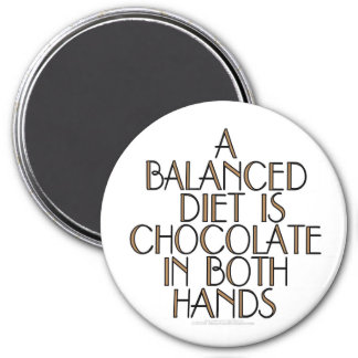 A balanced diet is chocolate in both hands 3 inch round magnet