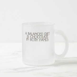 A balanced diet is chocolate in both hands frosted glass coffee mug