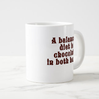 A balanced diet is chocolate in both hands giant coffee mug