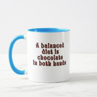 A balanced diet is chocolate in both hands mug