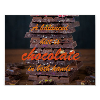 A balanced diet is chocolate in both hands poster