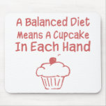 A Balanced Diet Means A Cupcake In Each Hand Mouse Pad