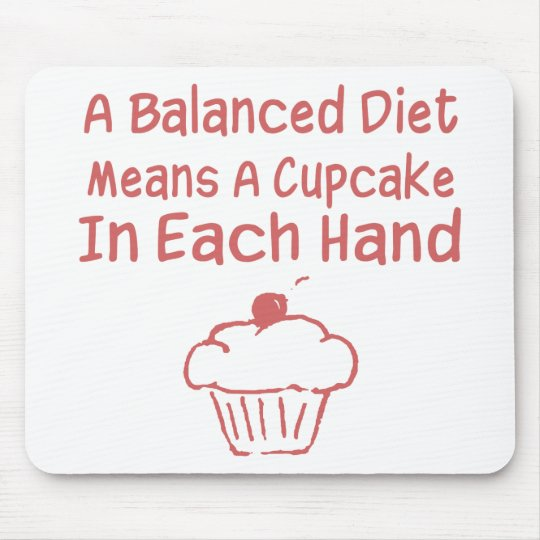A Balanced Diet Means A Cupcake In Each Hand Mouse Pad Zazzle Com