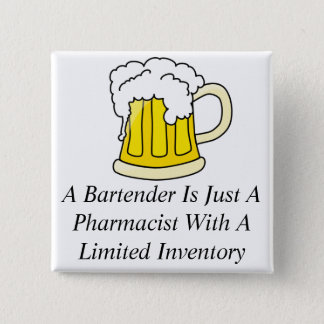 A Bartender Is Just A Pharmacist Button