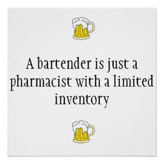 A bartender is just a pharmacist Poster