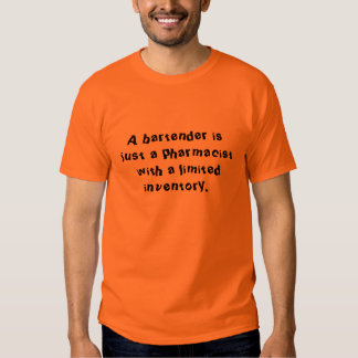A bartender is just a pharmacist t-shirts