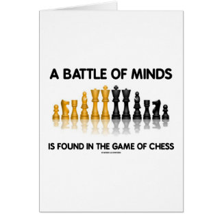 A Battle Of Minds Is Found In The Game Of Chess Greeting Card