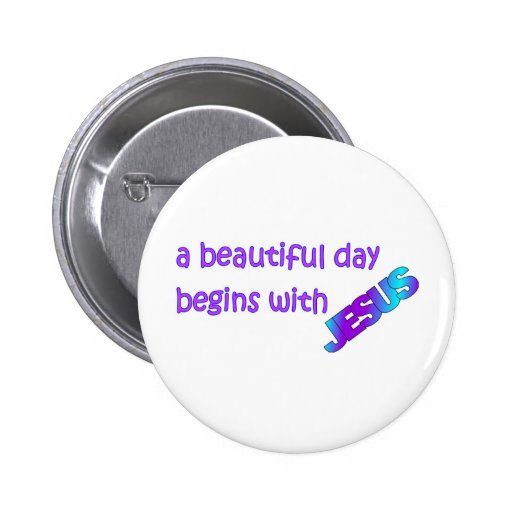 A beautiful day begins with Jesus 2 Inch Round Button