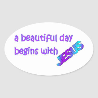 A beautiful day begins with Jesus Oval Sticker