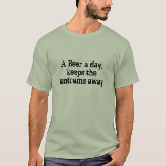 A Beer a day, keeps the tantrums away. T-Shirt