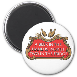 A Beer in the Hand is Worth Two in the Fridge 2 Inch Round Magnet