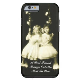 A Best Friend Brings Out The Best In You Tough iPhone 6 Case